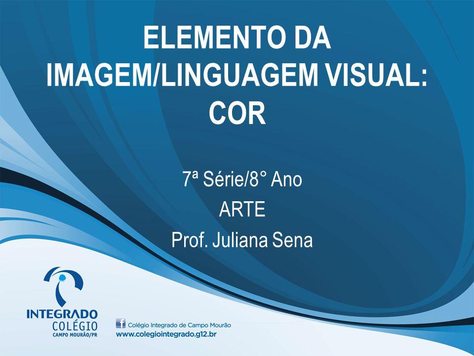 ELEMENTO DA IMAGEM/LINGUAGEM VISUAL: COR