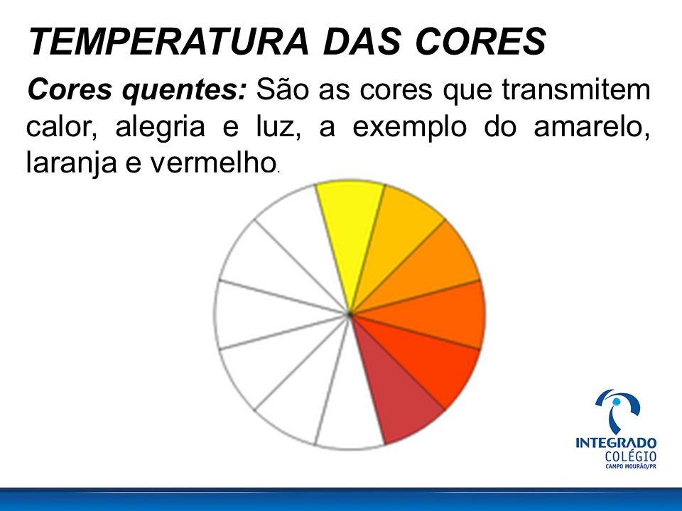 TEMPERATURA DAS CORES Cores quentes: São as cores que transmitem calor, alegria e luz, a exemplo do amarelo, laranja e vermelho.