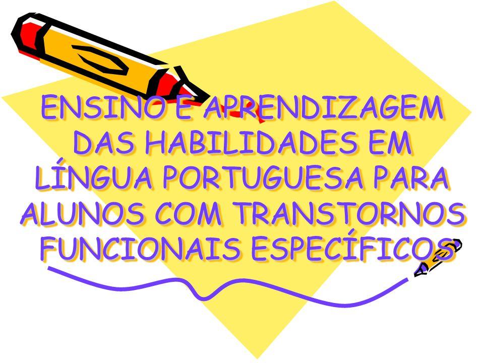 ENSINO E APRENDIZAGEM DAS HABILIDADES EM LÍNGUA PORTUGUESA PARA ALUNOS COM TRANSTORNOS FUNCIONAIS ESPECÍFICOS