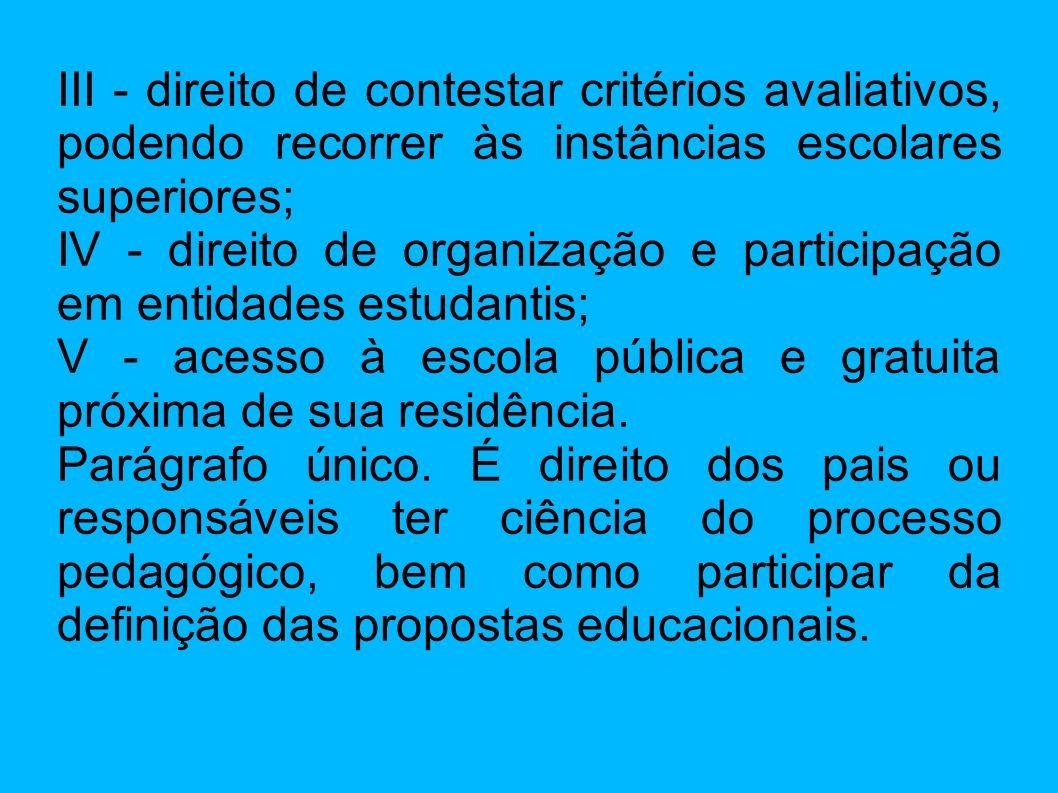III - direito de contestar critérios avaliativos, podendo recorrer às instâncias escolares superiores;