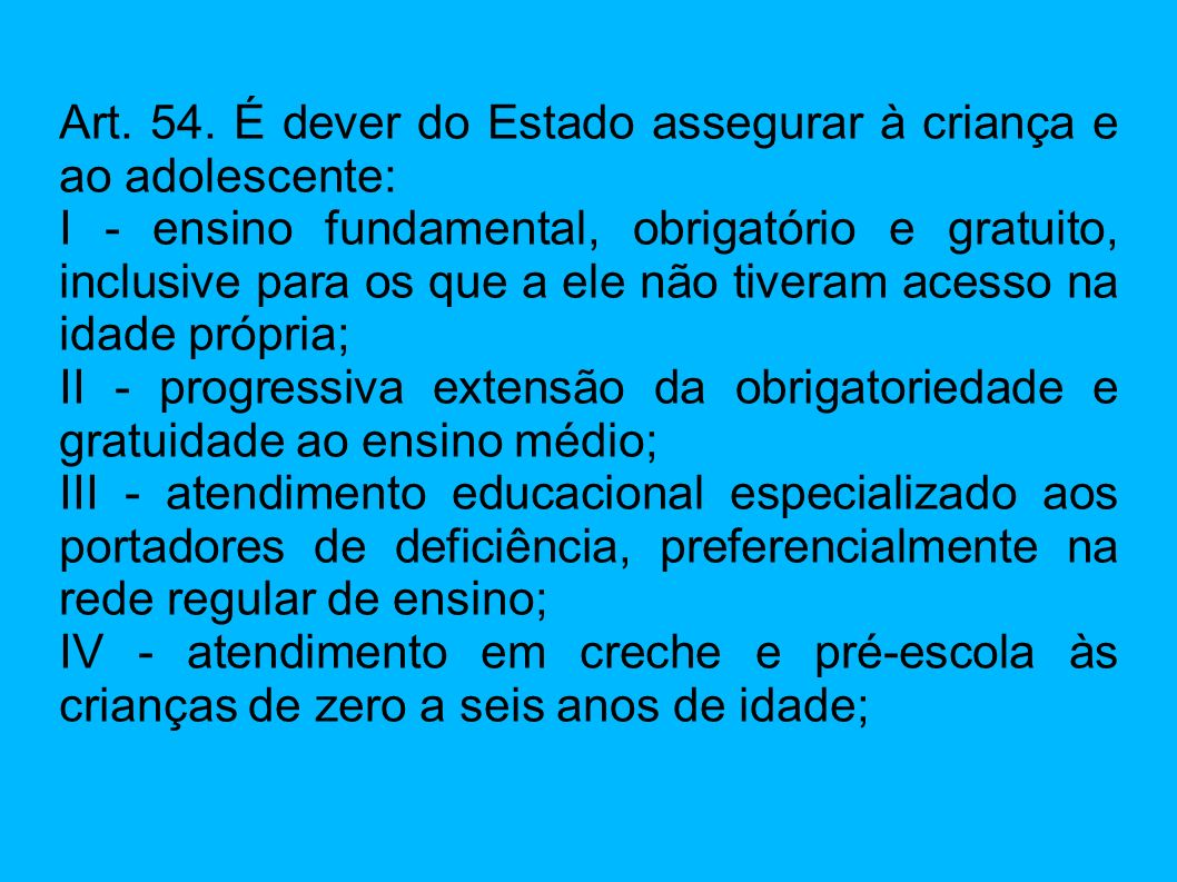 Art. 54. É dever do Estado assegurar à criança e ao adolescente: