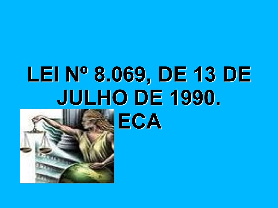LEI Nº 8.069, DE 13 DE JULHO DE 1990. ECA