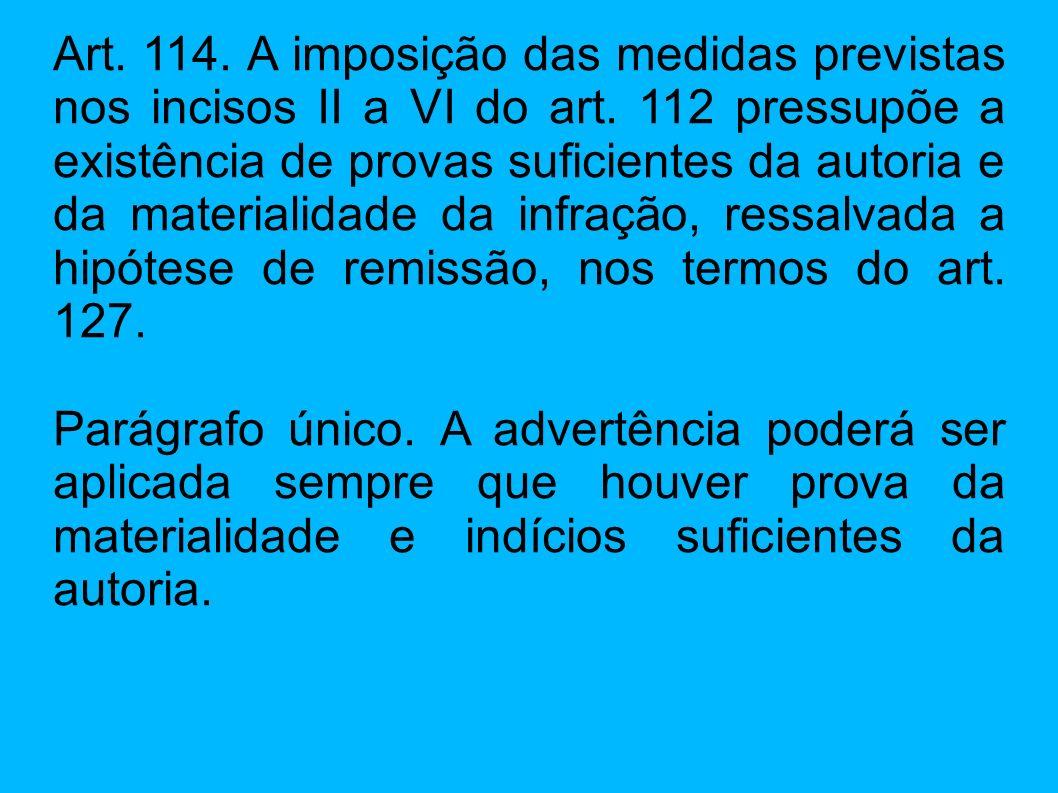 Art. 114. A imposição das medidas previstas nos incisos II a VI do art