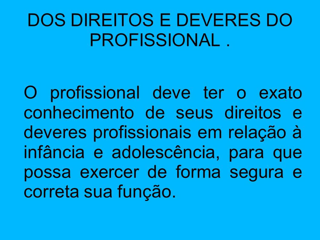 DOS DIREITOS E DEVERES DO PROFISSIONAL .