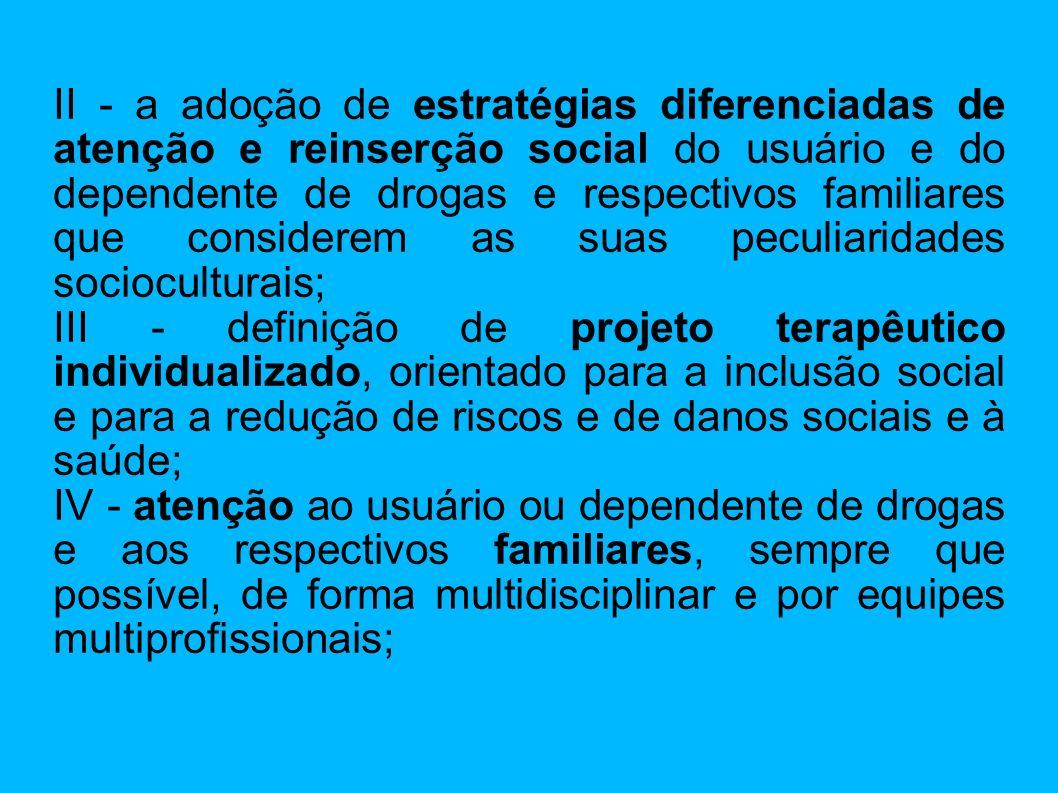 II - a adoção de estratégias diferenciadas de atenção e reinserção social do usuário e do dependente de drogas e respectivos familiares que considerem as suas peculiaridades socioculturais;