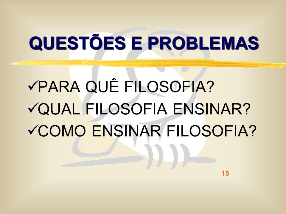 QUESTÕES E PROBLEMAS PARA QUÊ FILOSOFIA QUAL FILOSOFIA ENSINAR