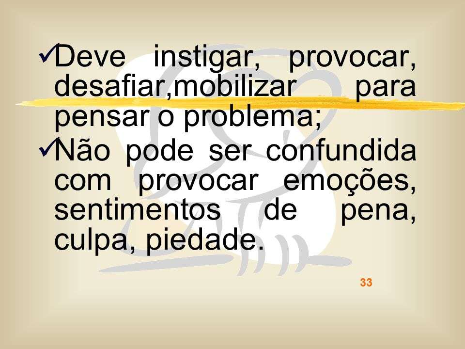 Deve instigar, provocar, desafiar,mobilizar para pensar o problema;