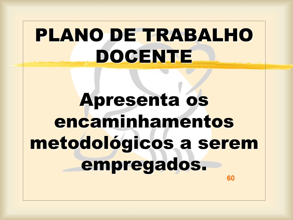 PLANO DE TRABALHO DOCENTE Apresenta os encaminhamentos metodológicos a serem empregados.