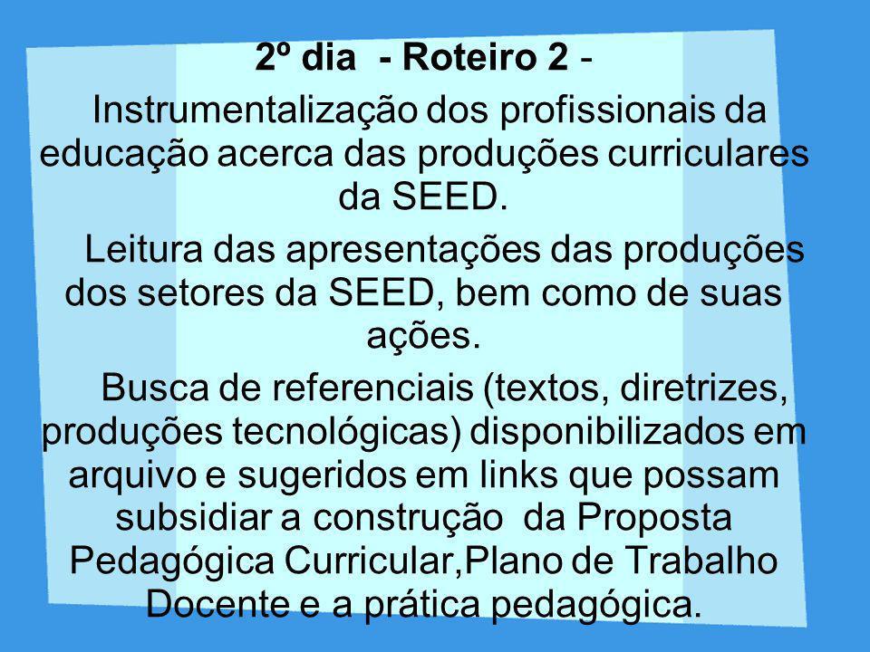 2º dia - Roteiro 2 -Instrumentalização dos profissionais da educação acerca das produções curriculares da SEED.