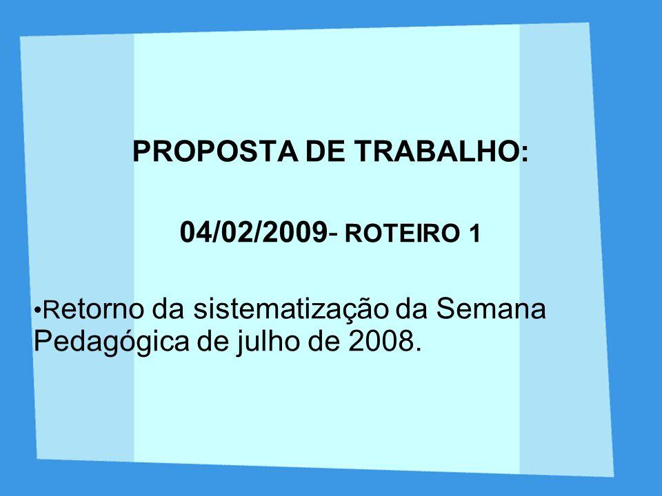PROPOSTA DE TRABALHO: 04/02/2009- ROTEIRO 1