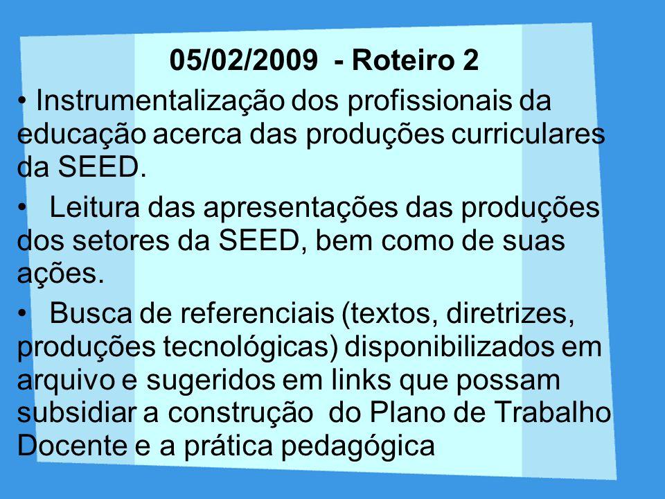 05/02/2009 - Roteiro 2Instrumentalização dos profissionais da educação acerca das produções curriculares da SEED.