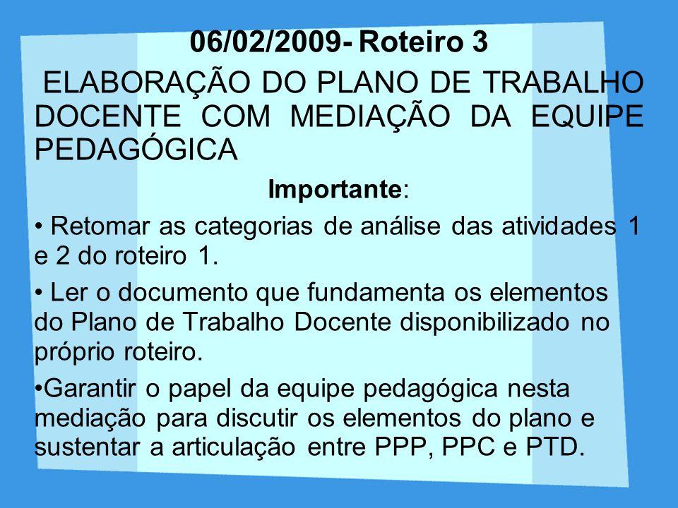 06/02/2009- Roteiro 3 ELABORAÇÃO DO PLANO DE TRABALHO DOCENTE COM MEDIAÇÃO DA EQUIPE PEDAGÓGICA. Importante: