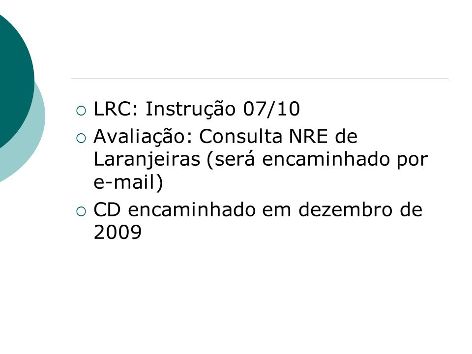 LRC: Instrução 07/10Avaliação: Consulta NRE de Laranjeiras (será encaminhado por e-mail) CD encaminhado em dezembro de 2009.