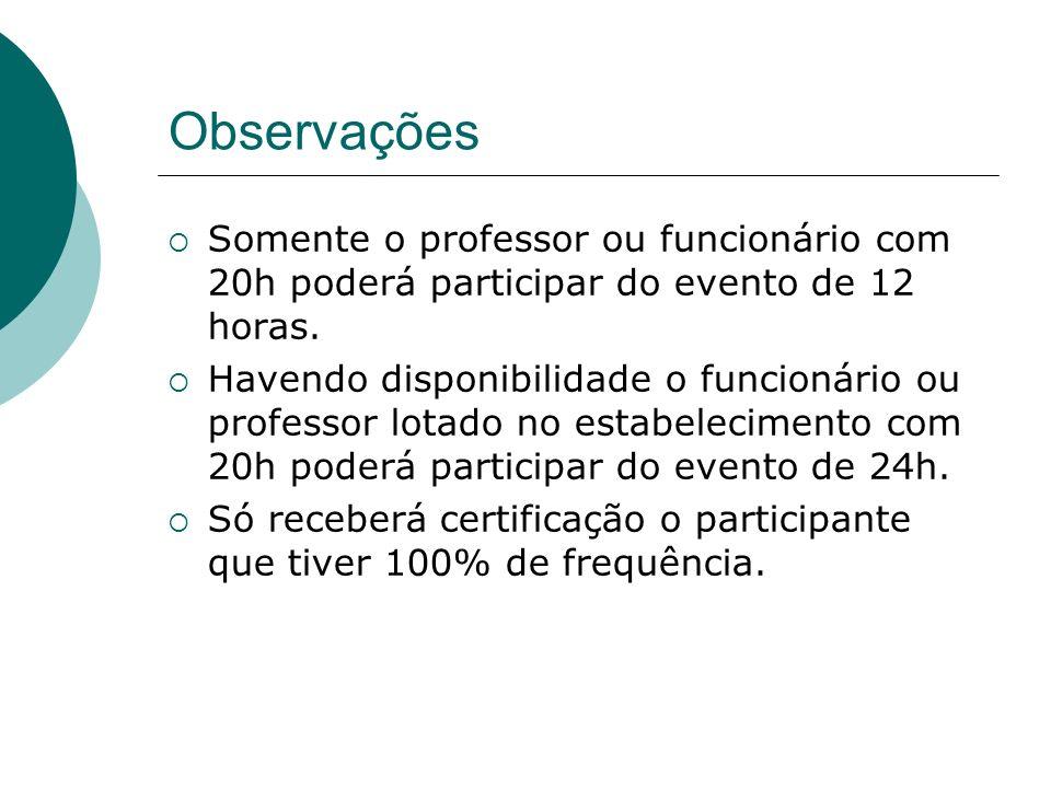 ObservaçõesSomente o professor ou funcionário com 20h poderá participar do evento de 12 horas.