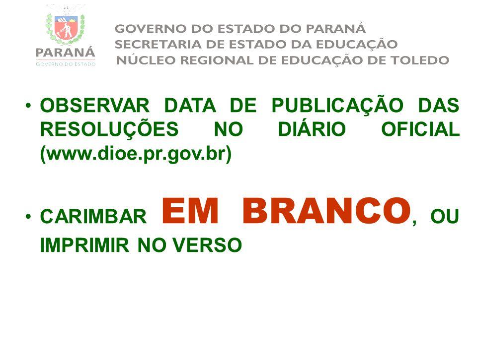 OBSERVAR DATA DE PUBLICAÇÃO DAS RESOLUÇÕES NO DIÁRIO OFICIAL (www.dioe.pr.gov.br)