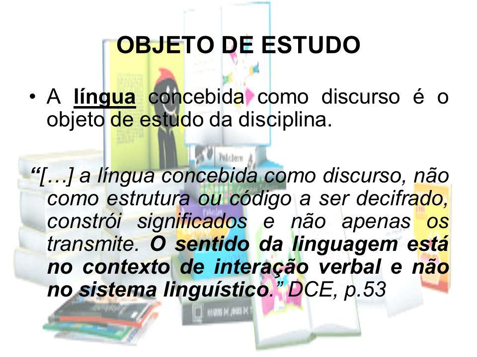 OBJETO DE ESTUDOA língua concebida como discurso é o objeto de estudo da disciplina.