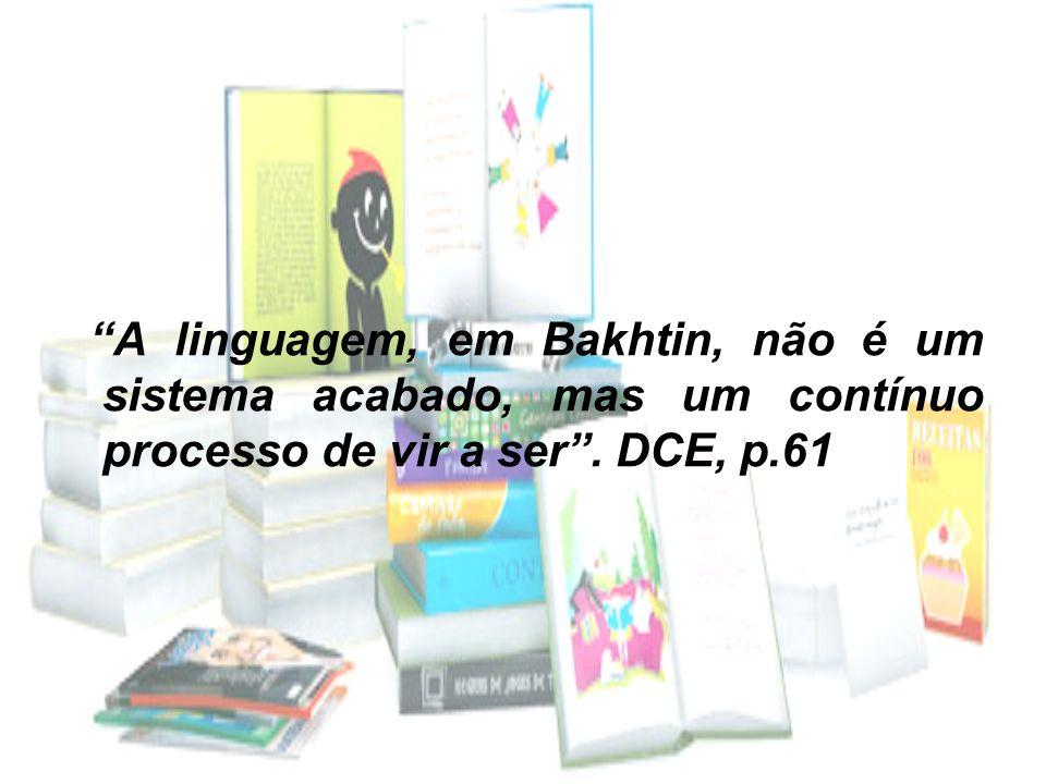 A linguagem, em Bakhtin, não é um sistema acabado, mas um contínuo processo de vir a ser .