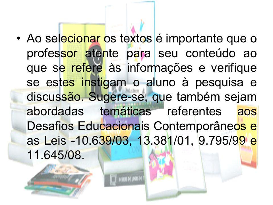 Ao selecionar os textos é importante que o professor atente para seu conteúdo ao que se refere às informações e verifique se estes instigam o aluno à pesquisa e discussão.
