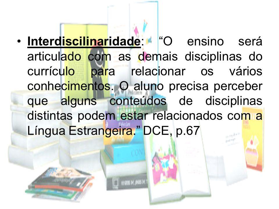 Interdiscilinaridade: O ensino será articulado com as demais disciplinas do currículo para relacionar os vários conhecimentos.