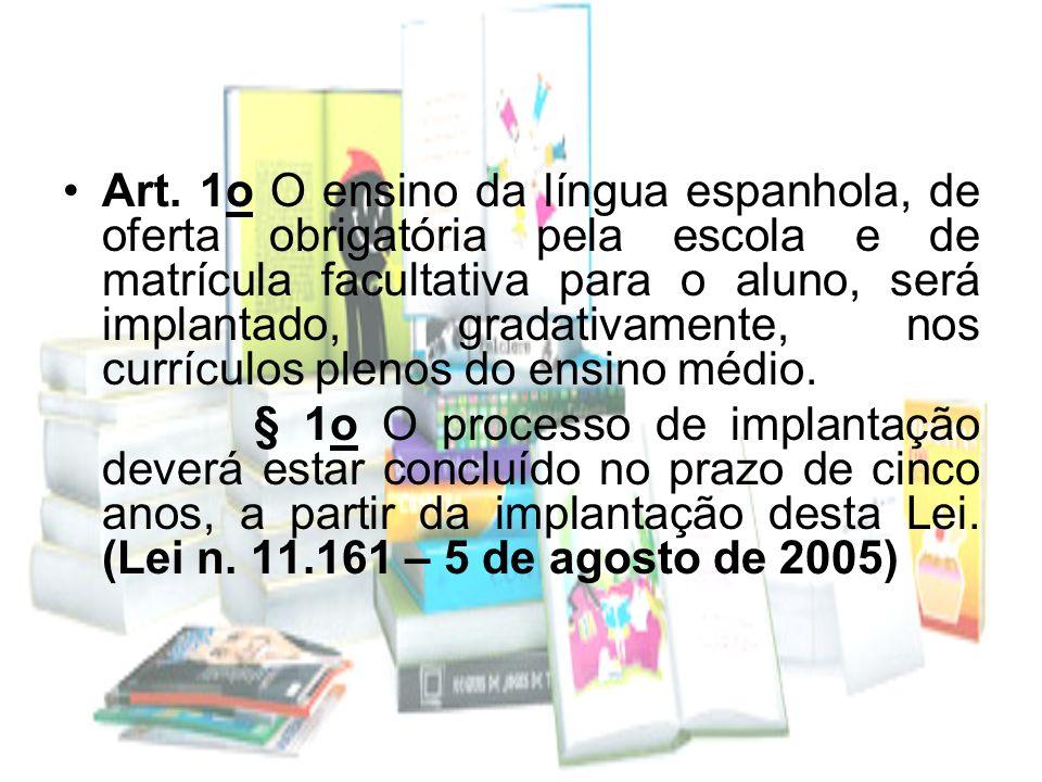 Art. 1o O ensino da língua espanhola, de oferta obrigatória pela escola e de matrícula facultativa para o aluno, será implantado, gradativamente, nos currículos plenos do ensino médio.