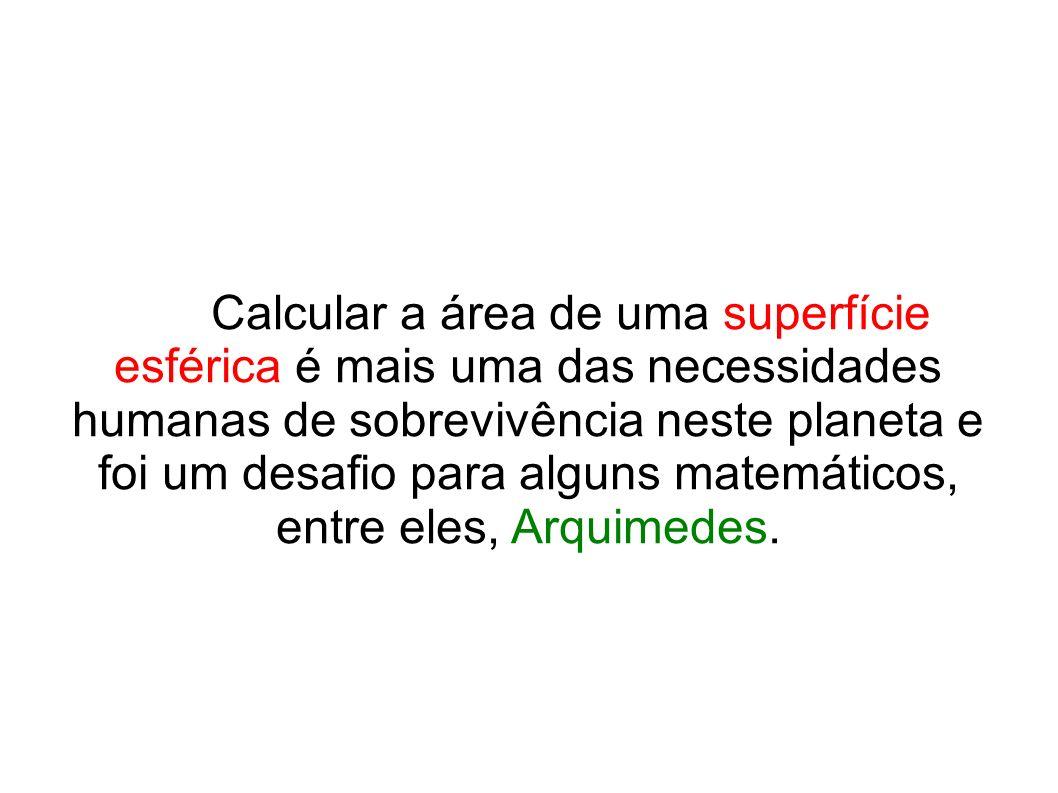 Calcular a área de uma superfície esférica é mais uma das necessidades