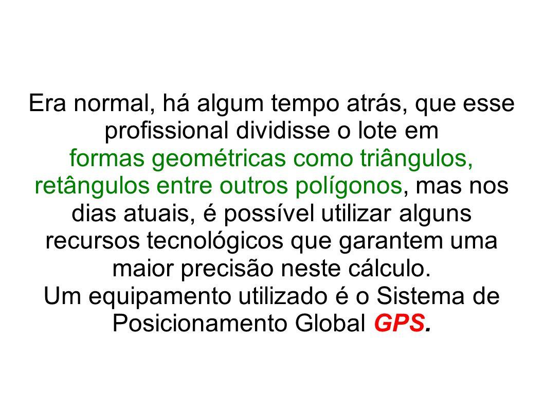Um equipamento utilizado é o Sistema de Posicionamento Global GPS.
