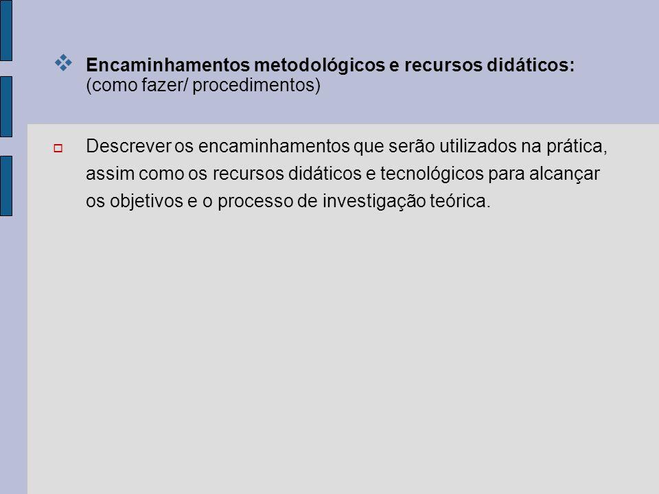 Encaminhamentos metodológicos e recursos didáticos: (como fazer/ procedimentos)