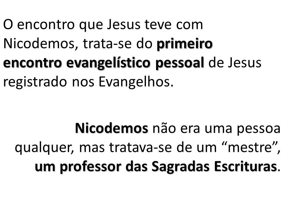 O encontro que Jesus teve com Nicodemos, trata-se do primeiro encontro evangelístico pessoal de Jesus registrado nos Evangelhos.