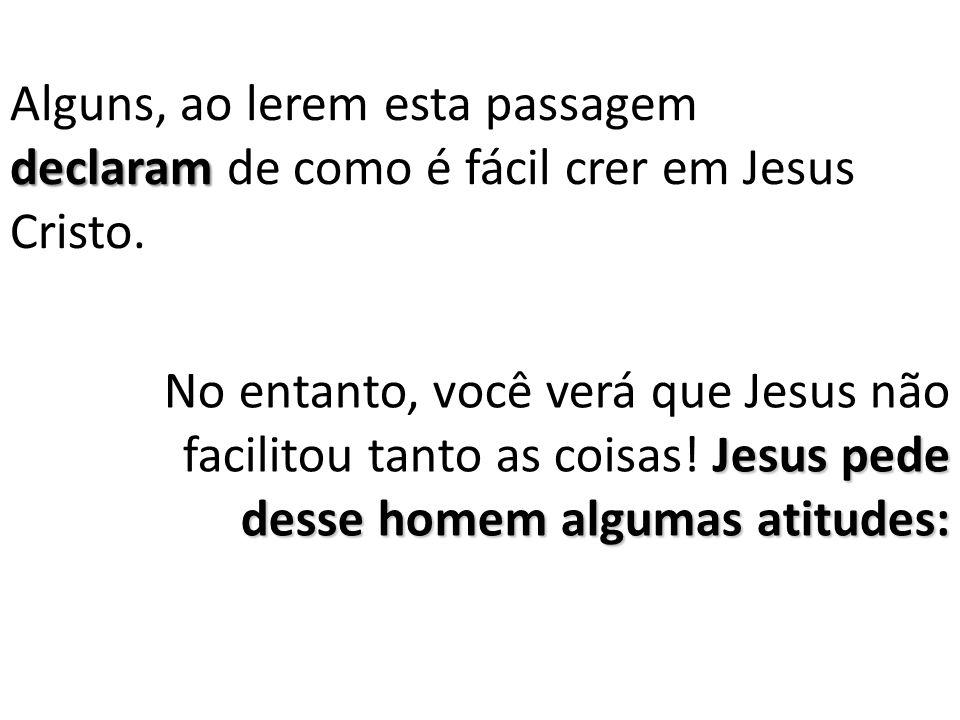 Alguns, ao lerem esta passagem declaram de como é fácil crer em Jesus Cristo.