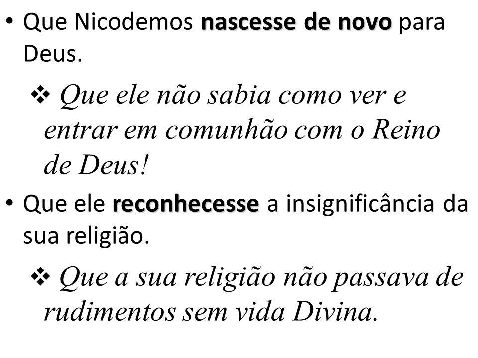 Que Nicodemos nascesse de novo para Deus.