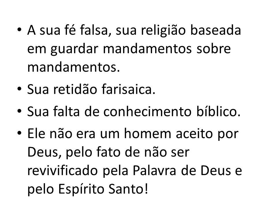 A sua fé falsa, sua religião baseada em guardar mandamentos sobre mandamentos.