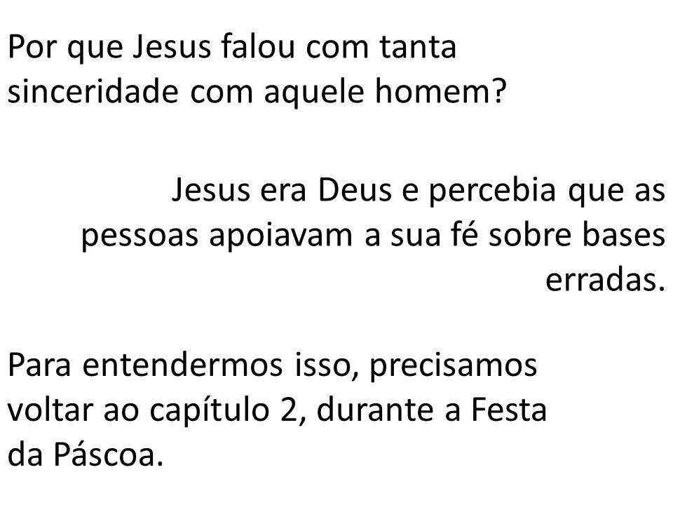 Por que Jesus falou com tanta sinceridade com aquele homem