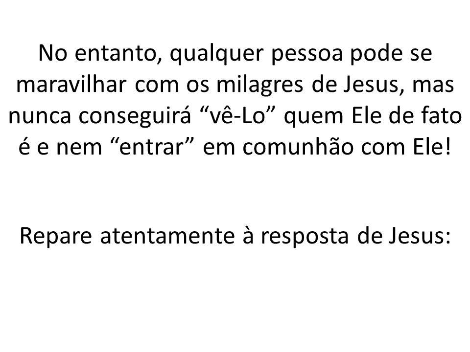 Repare atentamente à resposta de Jesus: