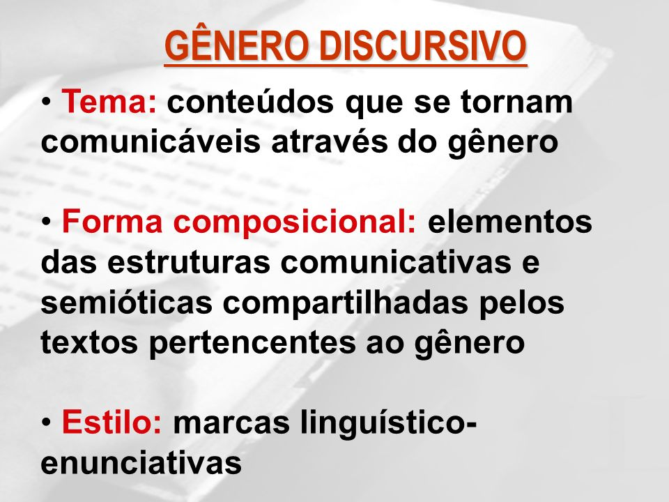 GÊNERO DISCURSIVO Tema: conteúdos que se tornam comunicáveis através do gênero.