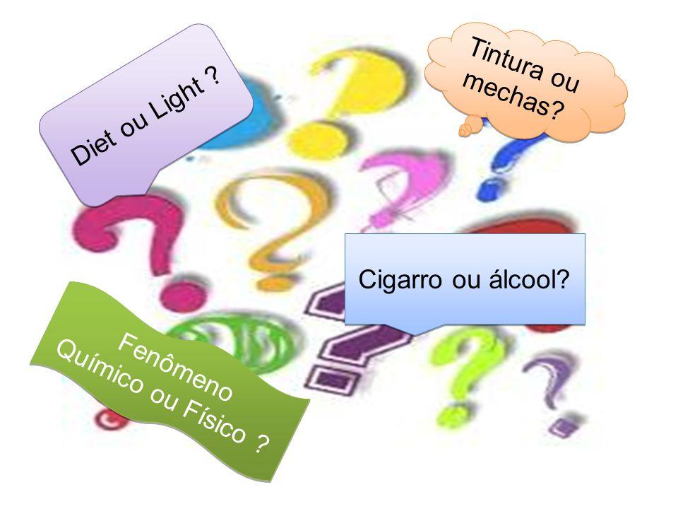 Tintura ou mechas Diet ou Light Cigarro ou álcool Fenômeno Químico ou Físico