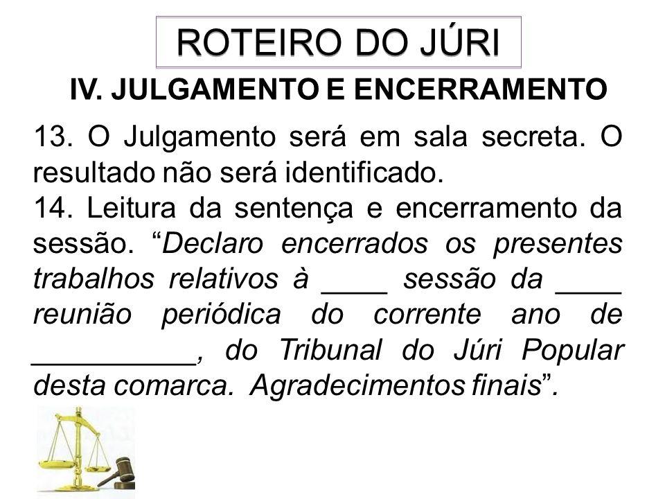 ROTEIRO DO JÚRI IV. JULGAMENTO E ENCERRAMENTO