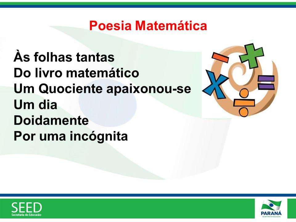 Poesia Matemática Às folhas tantas. Do livro matemático. Um Quociente apaixonou-se. Um dia. Doidamente.