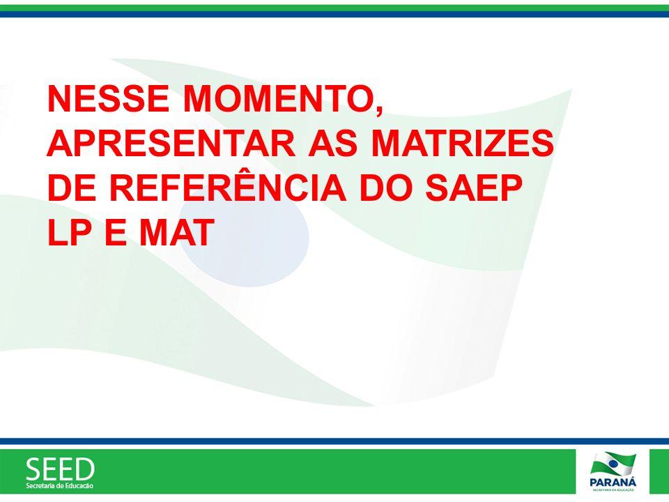 NESSE MOMENTO, APRESENTAR AS MATRIZES DE REFERÊNCIA DO SAEP LP E MAT