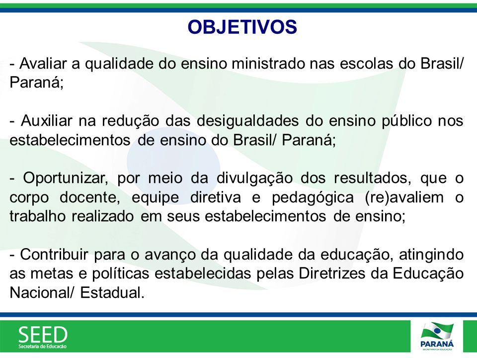 - Avaliar a qualidade do ensino ministrado nas escolas do Brasil/ Paraná;