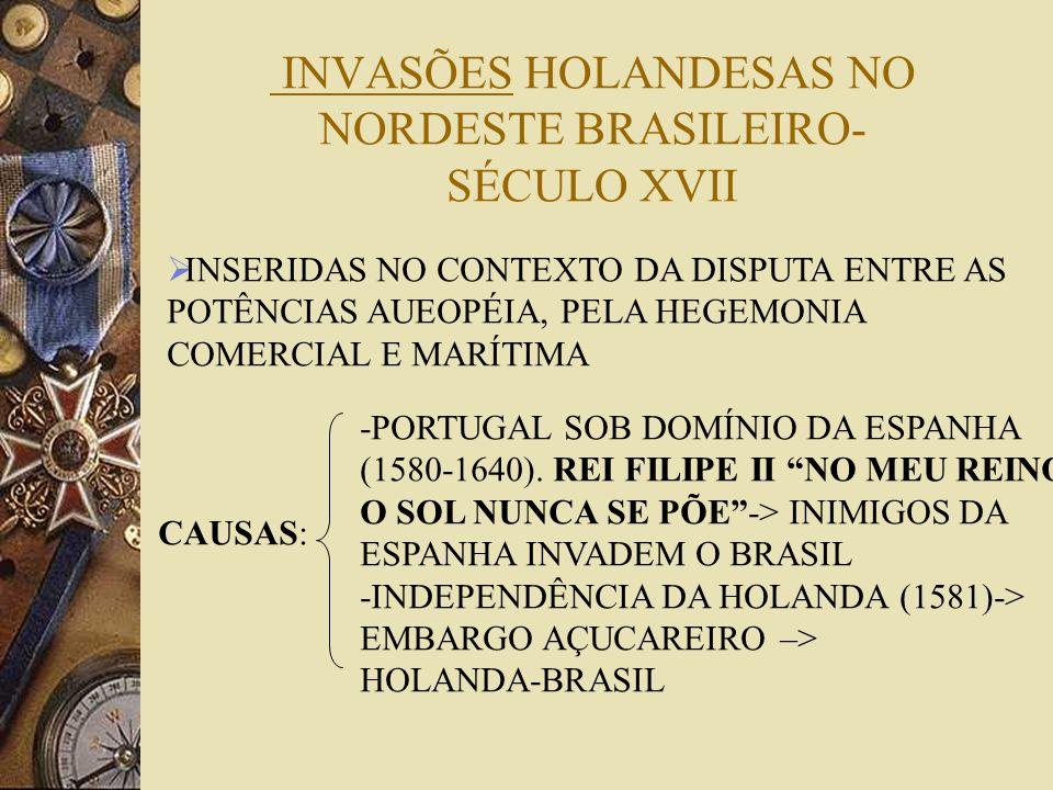 INVASÕES HOLANDESAS NO NORDESTE BRASILEIRO- SÉCULO XVII