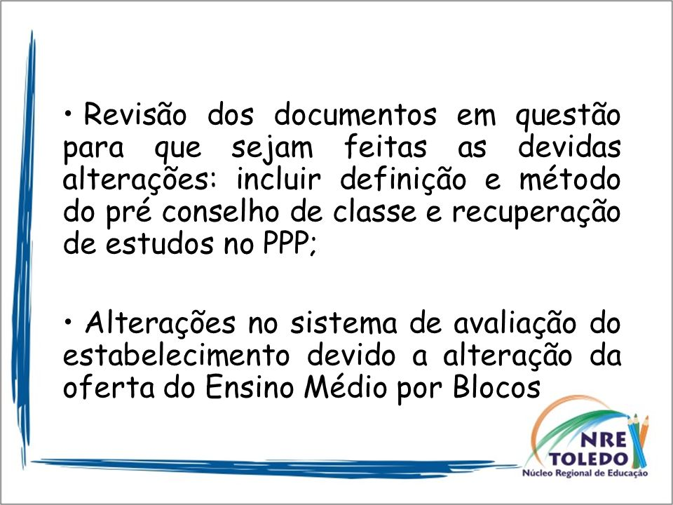 Revisão dos documentos em questão para que sejam feitas as devidas alterações: incluir definição e método do pré conselho de classe e recuperação de estudos no PPP;