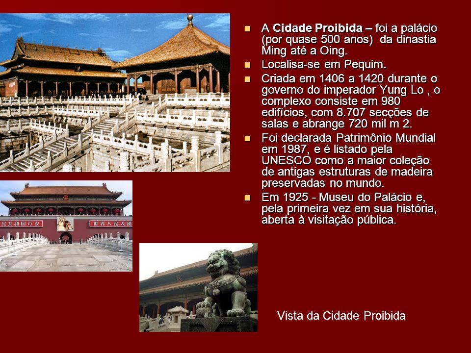 A Cidade Proibida – foi a palácio (por quase 500 anos) da dinastia Ming até a Oing.