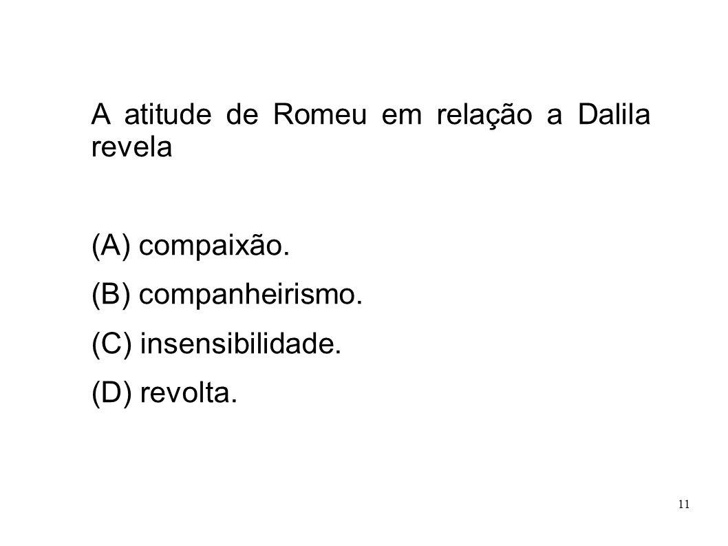 A atitude de Romeu em relação a Dalila revela