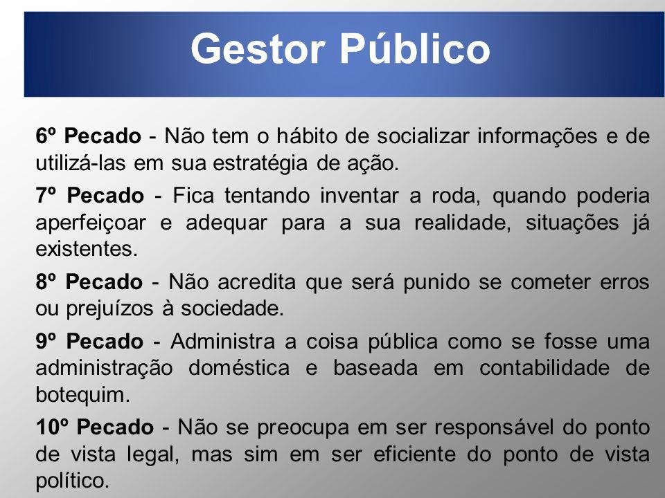 Gestor Público 6º Pecado - Não tem o hábito de socializar informações e de utilizá-las em sua estratégia de ação.