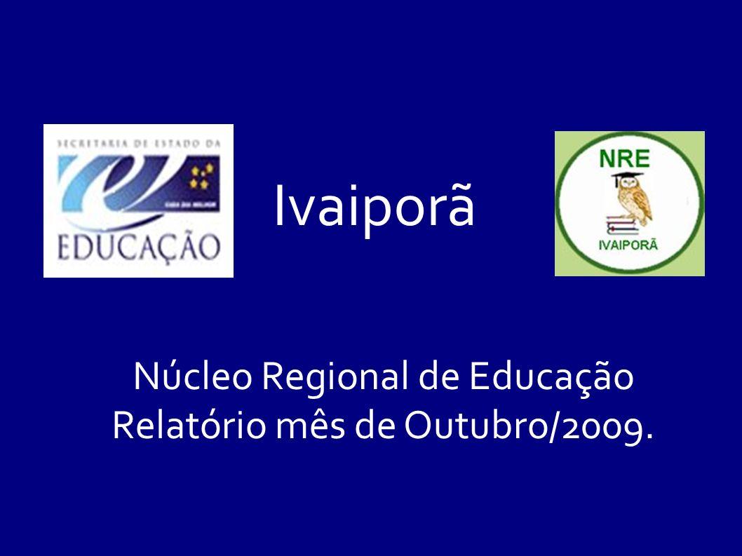 Ivaiporã Núcleo Regional de Educação Relatório mês de Outubro/2009.
