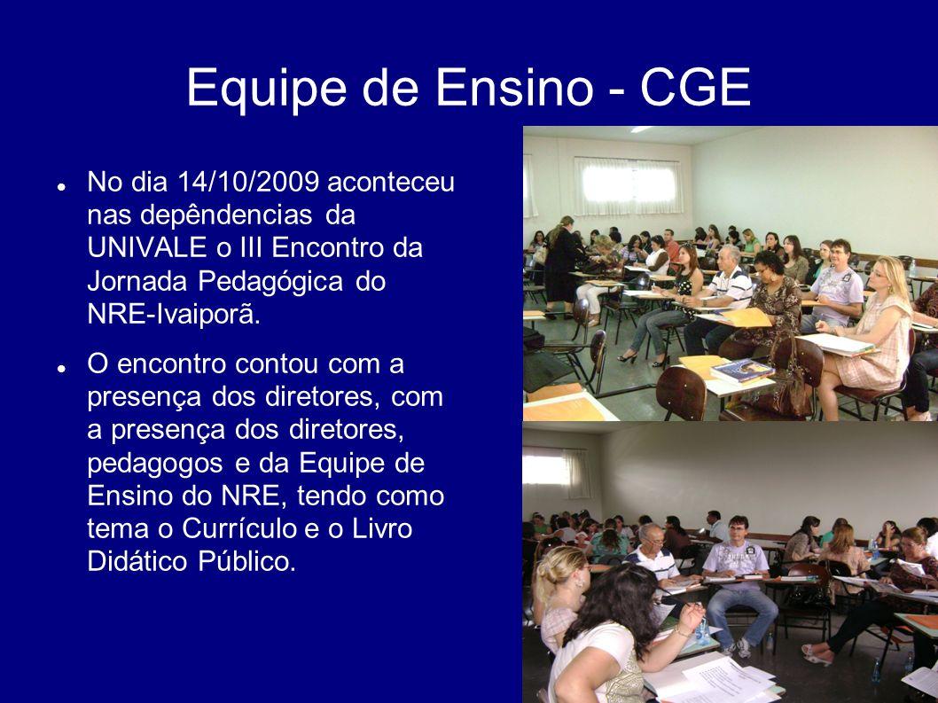 Equipe de Ensino - CGE No dia 14/10/2009 aconteceu nas depêndencias da UNIVALE o III Encontro da Jornada Pedagógica do NRE-Ivaiporã.