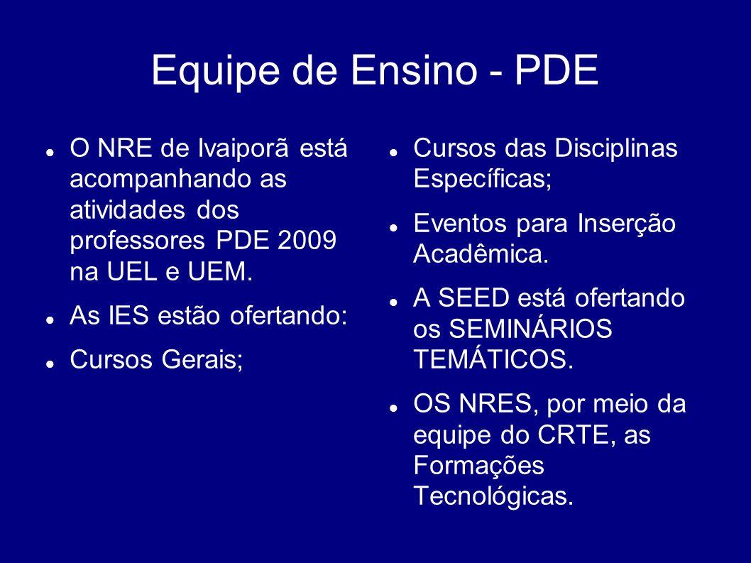 Equipe de Ensino - PDE O NRE de Ivaiporã está acompanhando as atividades dos professores PDE 2009 na UEL e UEM.
