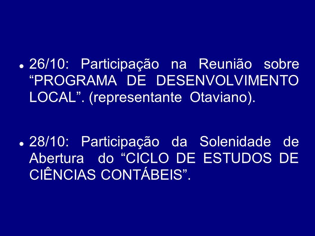 26/10: Participação na Reunião sobre PROGRAMA DE DESENVOLVIMENTO LOCAL . (representante Otaviano).
