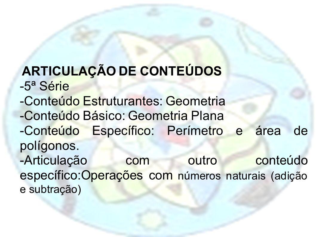 -Conteúdo Estruturantes: Geometria -Conteúdo Básico: Geometria Plana