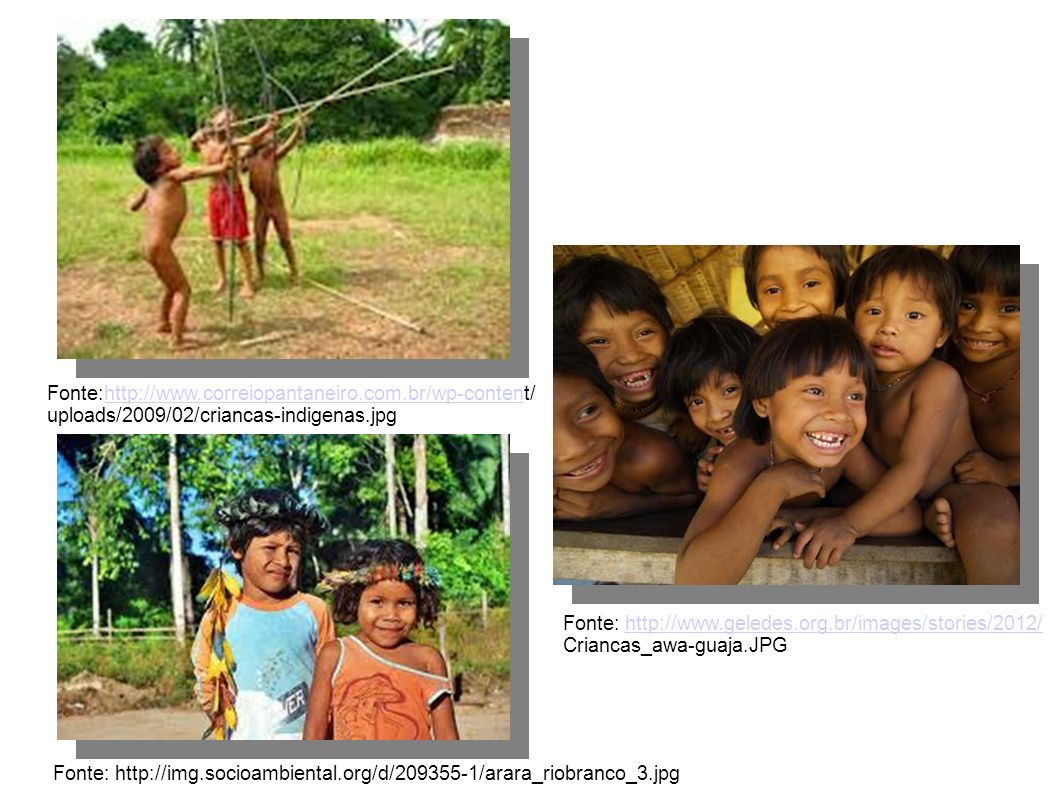 Fonte:http://www.correiopantaneiro.com.br/wp-content/ uploads/2009/02/criancas-indigenas.jpg. Fonte: http://www.geledes.org.br/images/stories/2012/